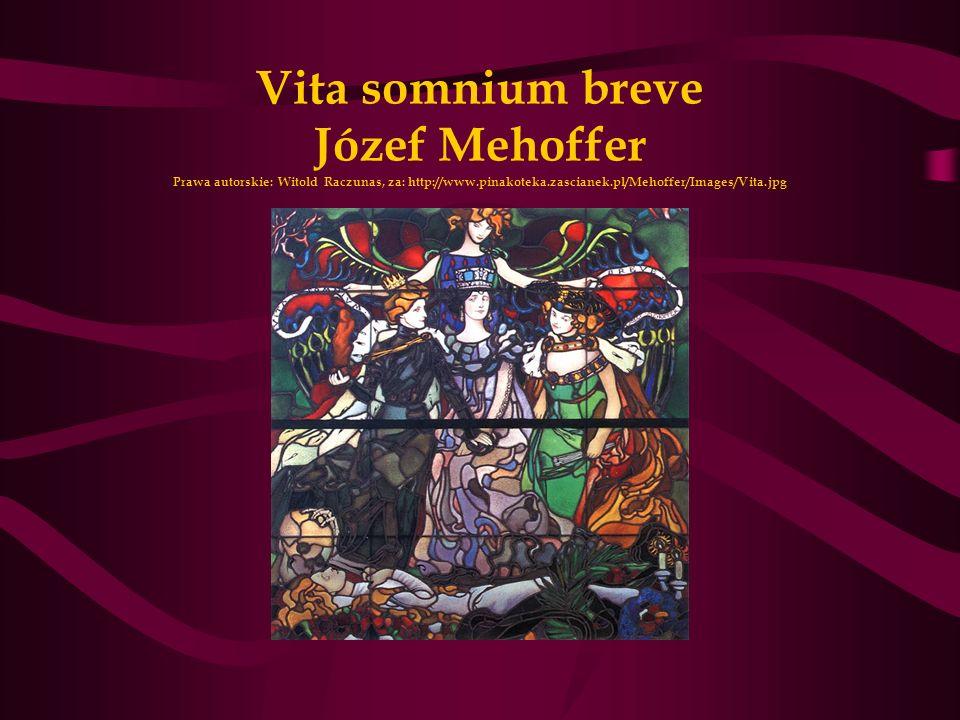Vita somnium breve Józef Mehoffer Prawa autorskie: Witold Raczunas, za: http://www.pinakoteka.zascianek.pl/Mehoffer/Images/Vita.jpg