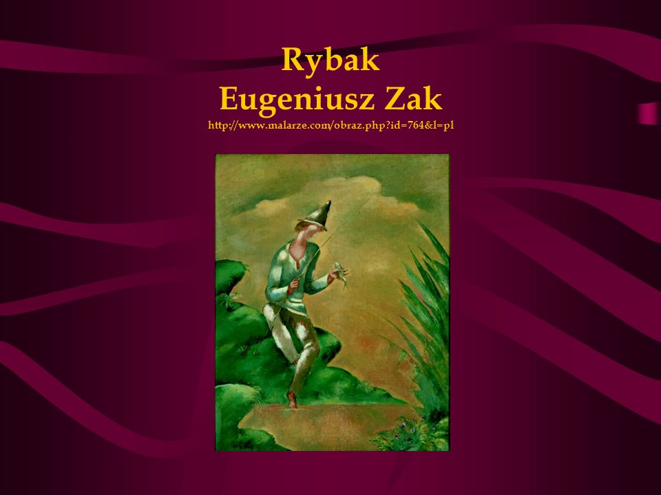 Rybak Eugeniusz Zak http://www.malarze.com/obraz.php id=764&l=pl