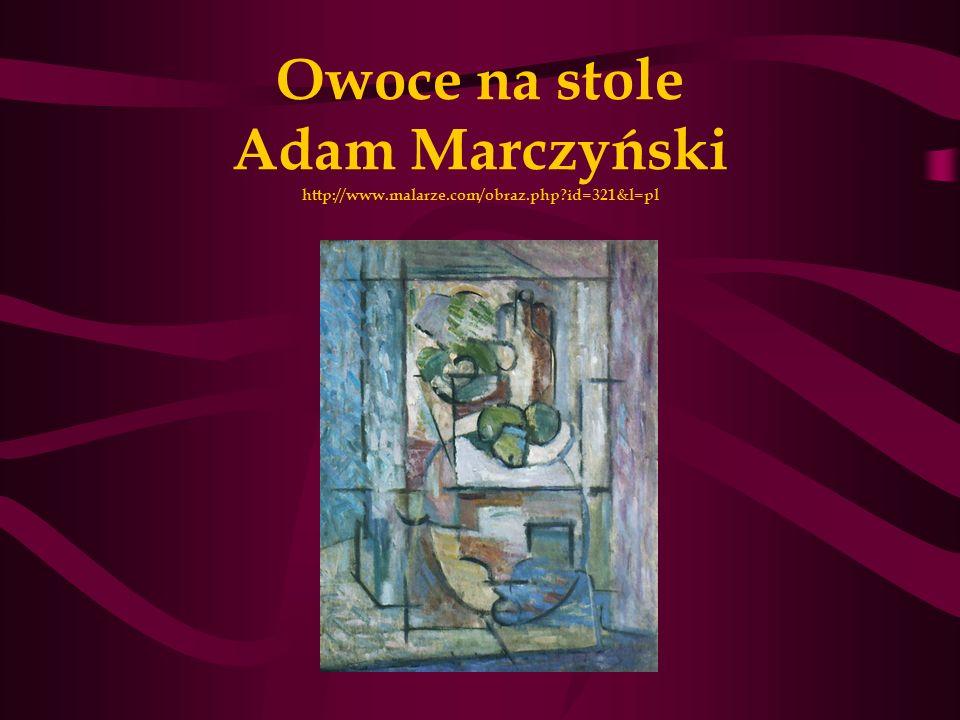 Owoce na stole Adam Marczyński http://www. malarze. com/obraz. php