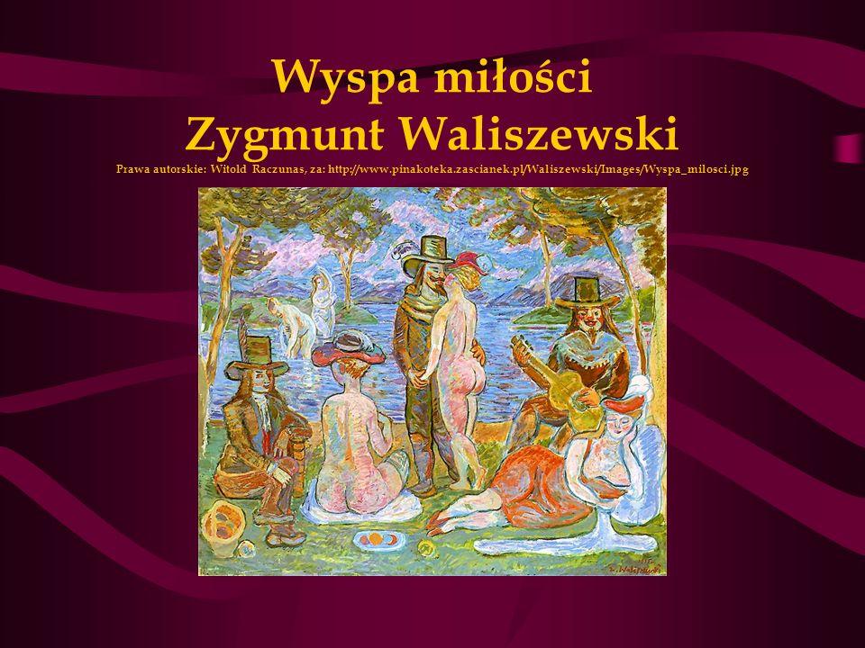 Wyspa miłości Zygmunt Waliszewski Prawa autorskie: Witold Raczunas, za: http://www.pinakoteka.zascianek.pl/Waliszewski/Images/Wyspa_milosci.jpg