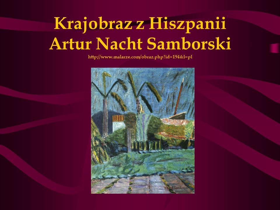 Krajobraz z Hiszpanii Artur Nacht Samborski http://www. malarze