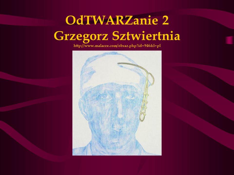 OdTWARZanie 2 Grzegorz Sztwiertnia http://www. malarze. com/obraz. php