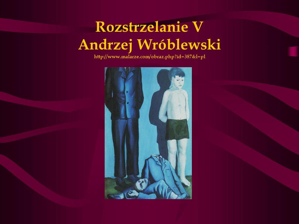 Rozstrzelanie V Andrzej Wróblewski http://www. malarze. com/obraz. php