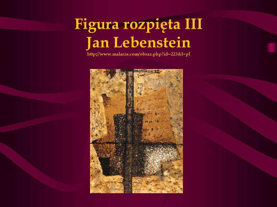 Figura rozpięta III Jan Lebenstein http://www. malarze. com/obraz. php