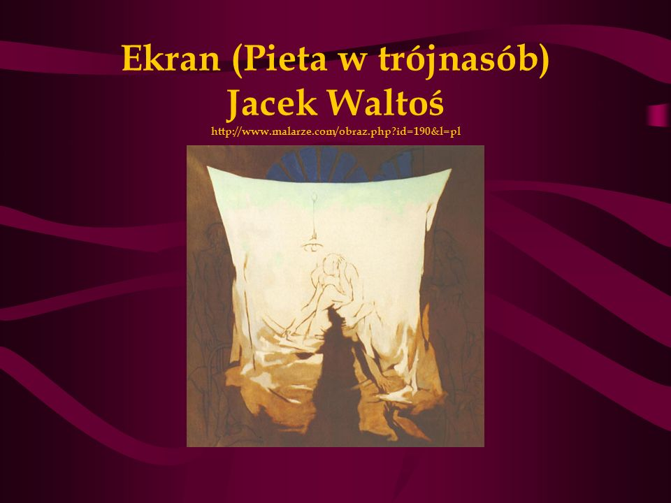 Ekran (Pieta w trójnasób) Jacek Waltoś http://www. malarze. com/obraz