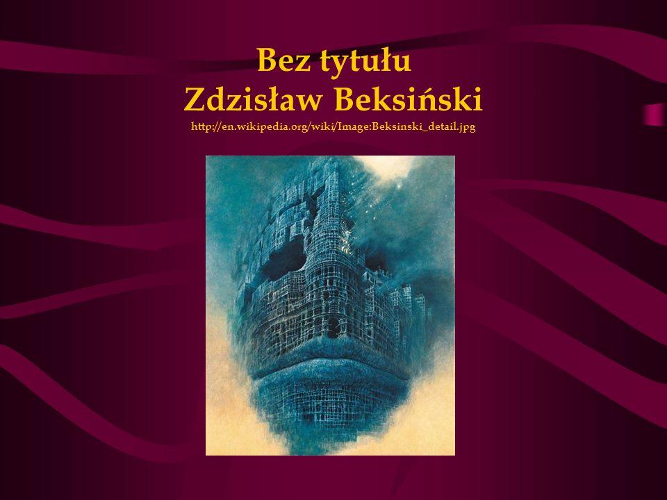 Bez tytułu Zdzisław Beksiński http://en. wikipedia