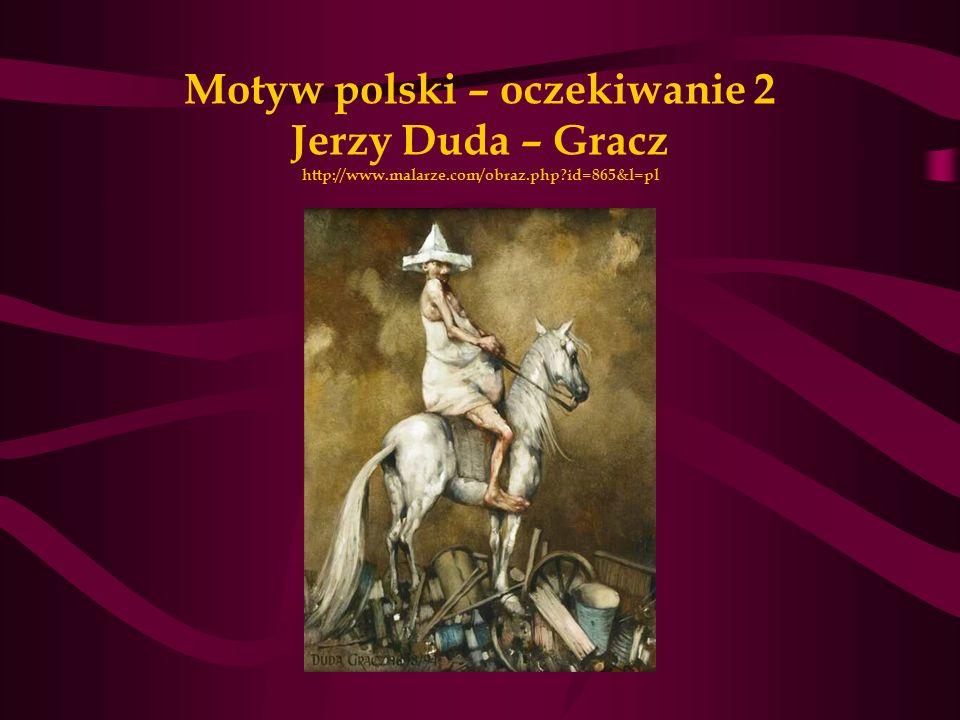 Motyw polski – oczekiwanie 2 Jerzy Duda – Gracz http://www. malarze