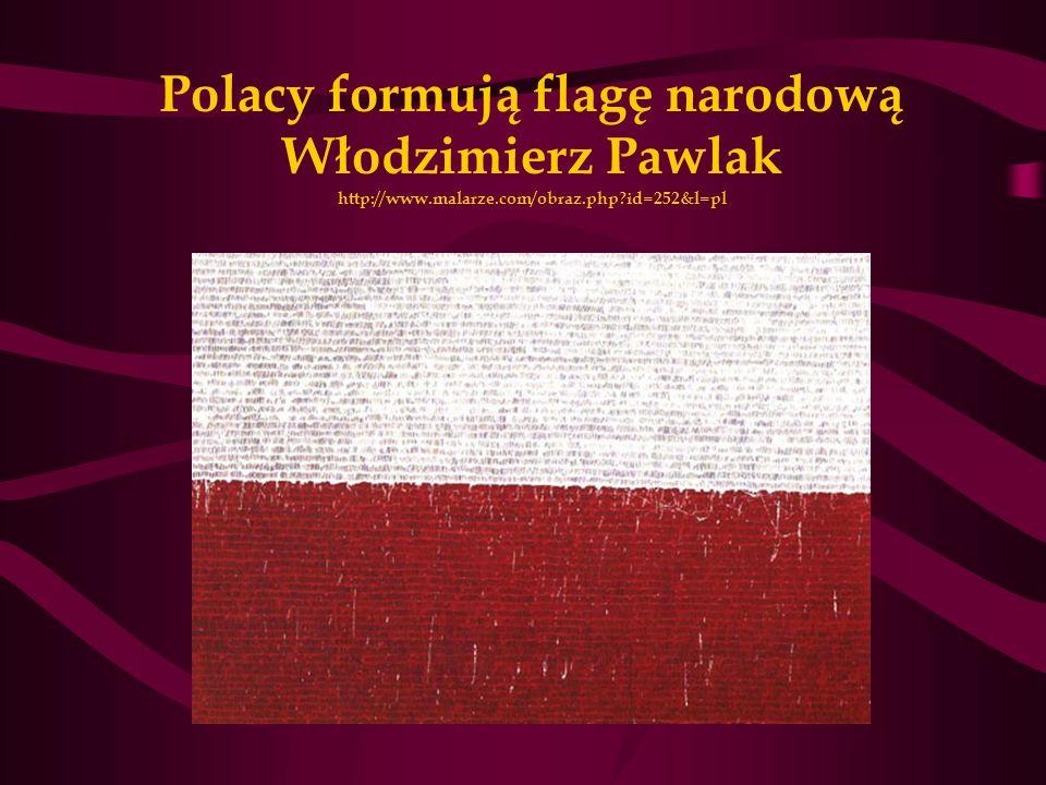 Polacy formują flagę narodową Włodzimierz Pawlak http://www. malarze