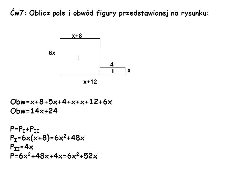 Obw=x+8+5x+4+x+x+12+6x Obw=14x+24 P=PI+PII PI=6x(x+8)=6x2+48x PII=4x