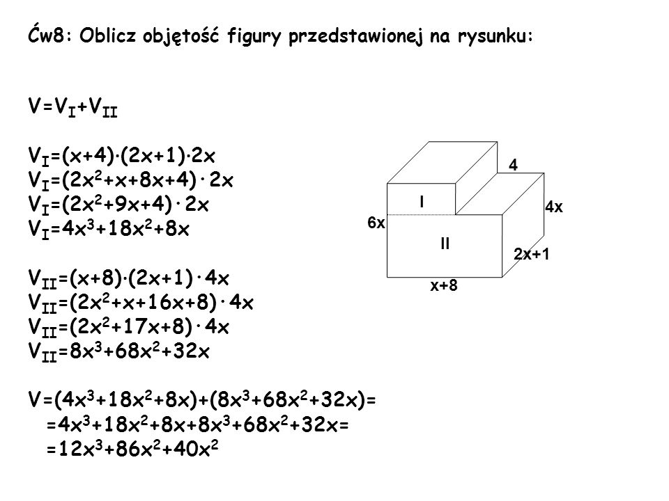 V=VI+VII VI=(x+4)·(2x+1)·2x VI=(2x2+x+8x+4)·2x VI=(2x2+9x+4)·2x