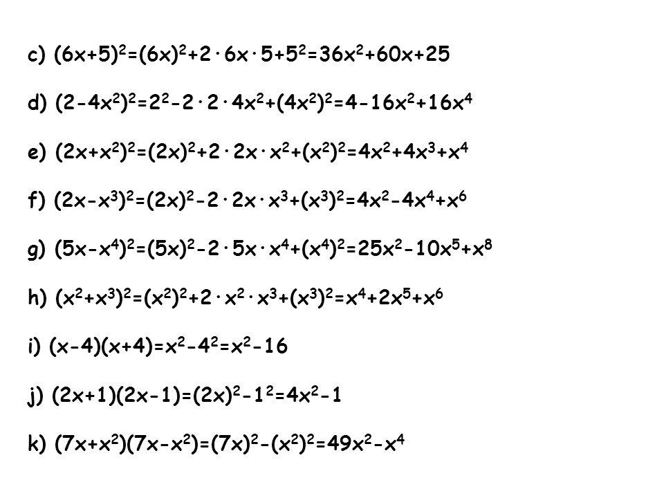 c) (6x+5)2=(6x)2+2·6x·5+52=36x2+60x+25