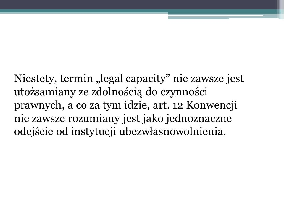"""Niestety, termin """"legal capacity nie zawsze jest utożsamiany ze zdolnością do czynności prawnych, a co za tym idzie, art."""
