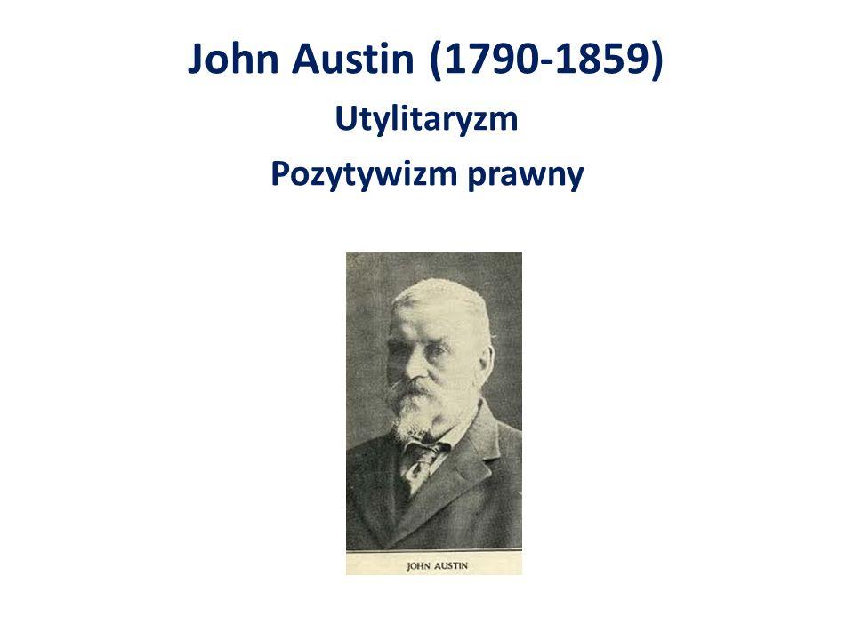 John Austin (1790-1859) Utylitaryzm Pozytywizm prawny