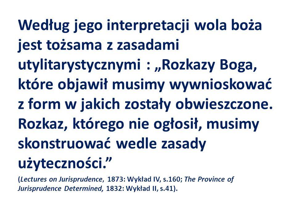 """Według jego interpretacji wola boża jest tożsama z zasadami utylitarystycznymi : """"Rozkazy Boga, które objawił musimy wywnioskować z form w jakich zostały obwieszczone. Rozkaz, którego nie ogłosił, musimy skonstruować wedle zasady użyteczności."""