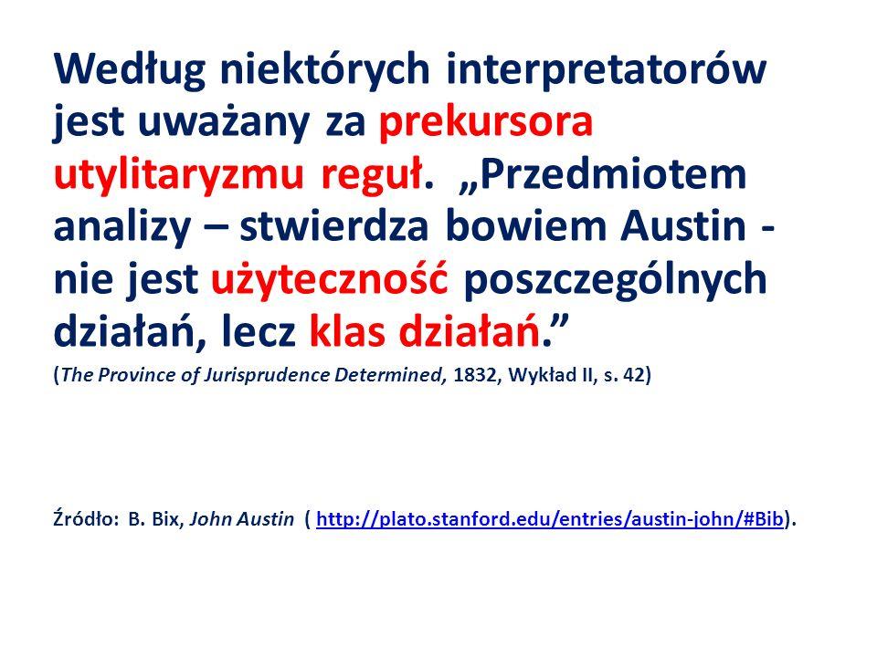 """Według niektórych interpretatorów jest uważany za prekursora utylitaryzmu reguł. """"Przedmiotem analizy – stwierdza bowiem Austin - nie jest użyteczność poszczególnych działań, lecz klas działań."""