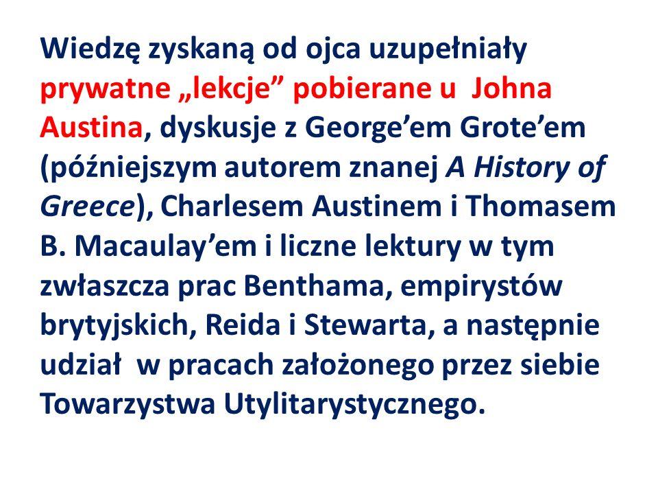 """Wiedzę zyskaną od ojca uzupełniały prywatne """"lekcje pobierane u Johna Austina, dyskusje z George'em Grote'em (późniejszym autorem znanej A History of Greece), Charlesem Austinem i Thomasem B."""