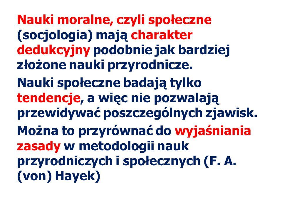 Nauki moralne, czyli społeczne (socjologia) mają charakter dedukcyjny podobnie jak bardziej złożone nauki przyrodnicze.