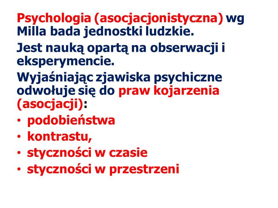 Psychologia (asocjacjonistyczna) wg Milla bada jednostki ludzkie.