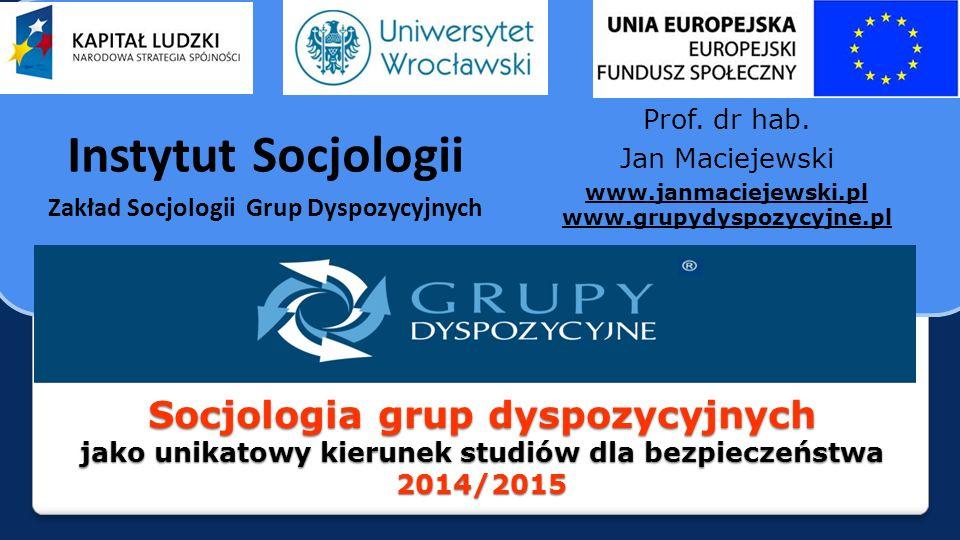 Prof. dr hab. Jan Maciejewski. www.janmaciejewski.pl www.grupydyspozycyjne.pl. Instytut Socjologii.