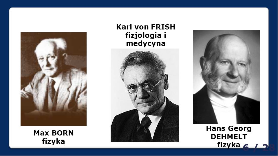 Karl von FRISH fizjologia i medycyna Hans Georg DEHMELT fizyka