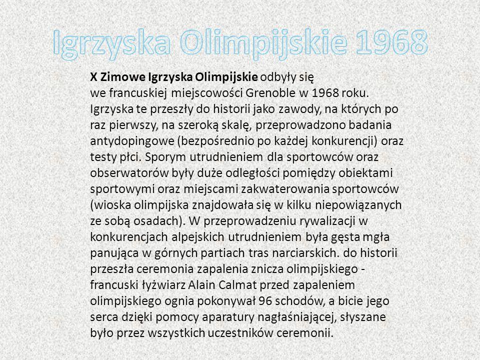 Igrzyska Olimpijskie 1968 X Zimowe Igrzyska Olimpijskie odbyły się we francuskiej miejscowości Grenoble w 1968 roku.