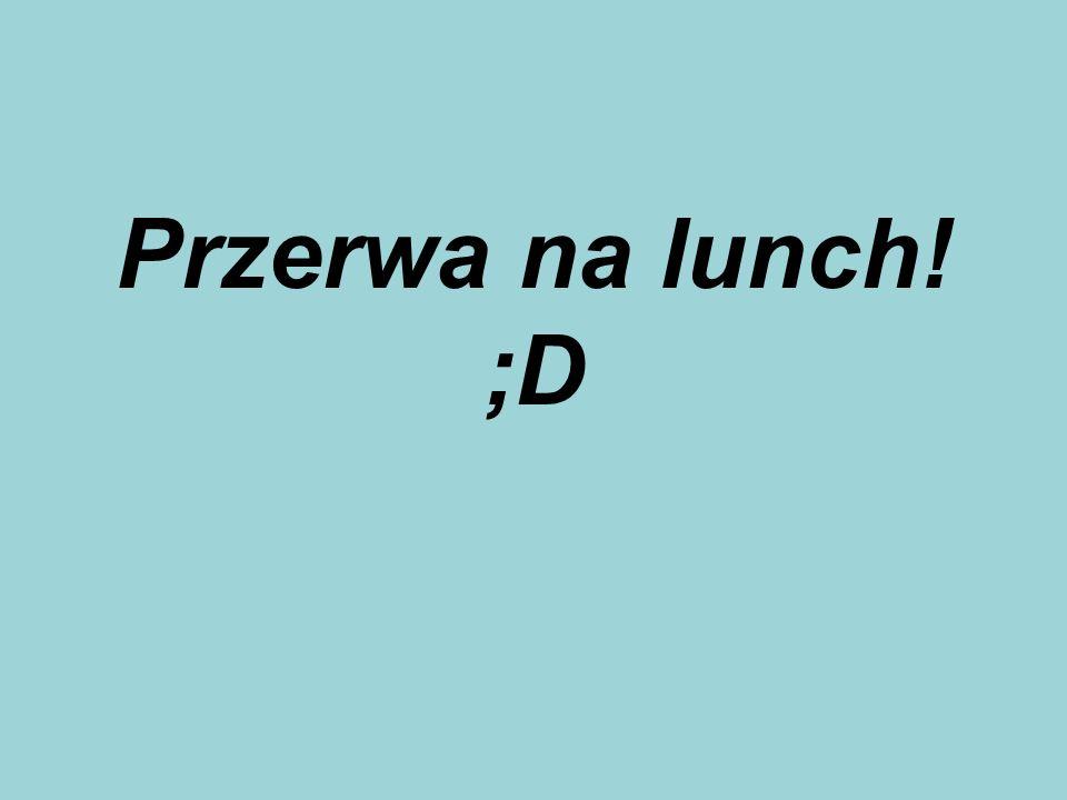 Przerwa na lunch! ;D