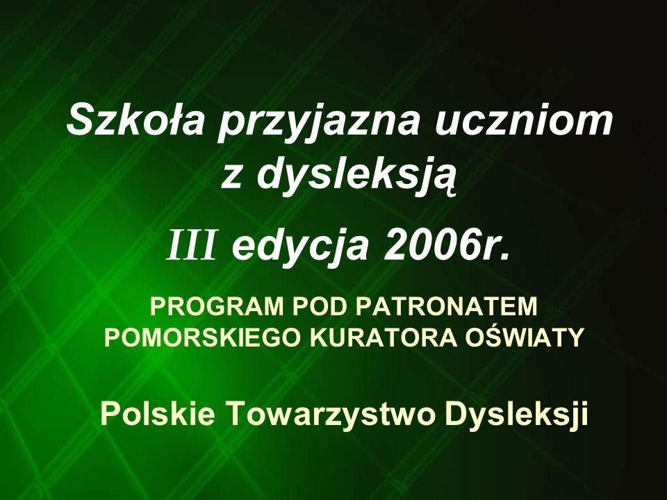 Szkoła przyjazna uczniom z dysleksją III edycja 2006r.