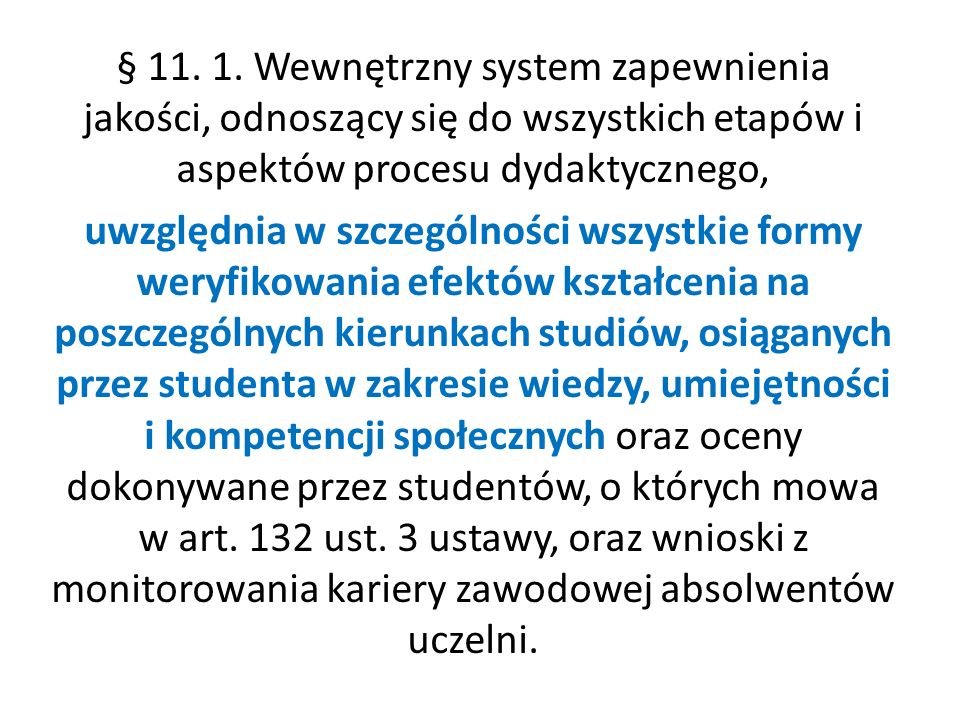 § 11. 1. Wewnętrzny system zapewnienia jakości, odnoszący się do wszystkich etapów i aspektów procesu dydaktycznego,
