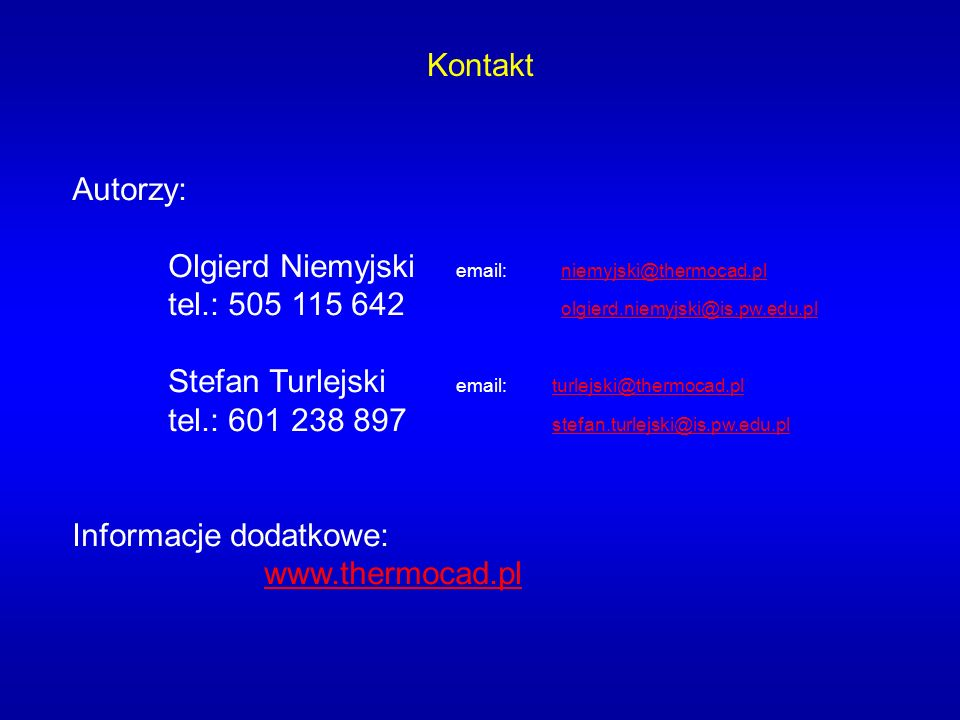 Kontakt Autorzy: Olgierd Niemyjski email: niemyjski@thermocad.pl. tel.: 505 115 642 olgierd.niemyjski@is.pw.edu.pl.