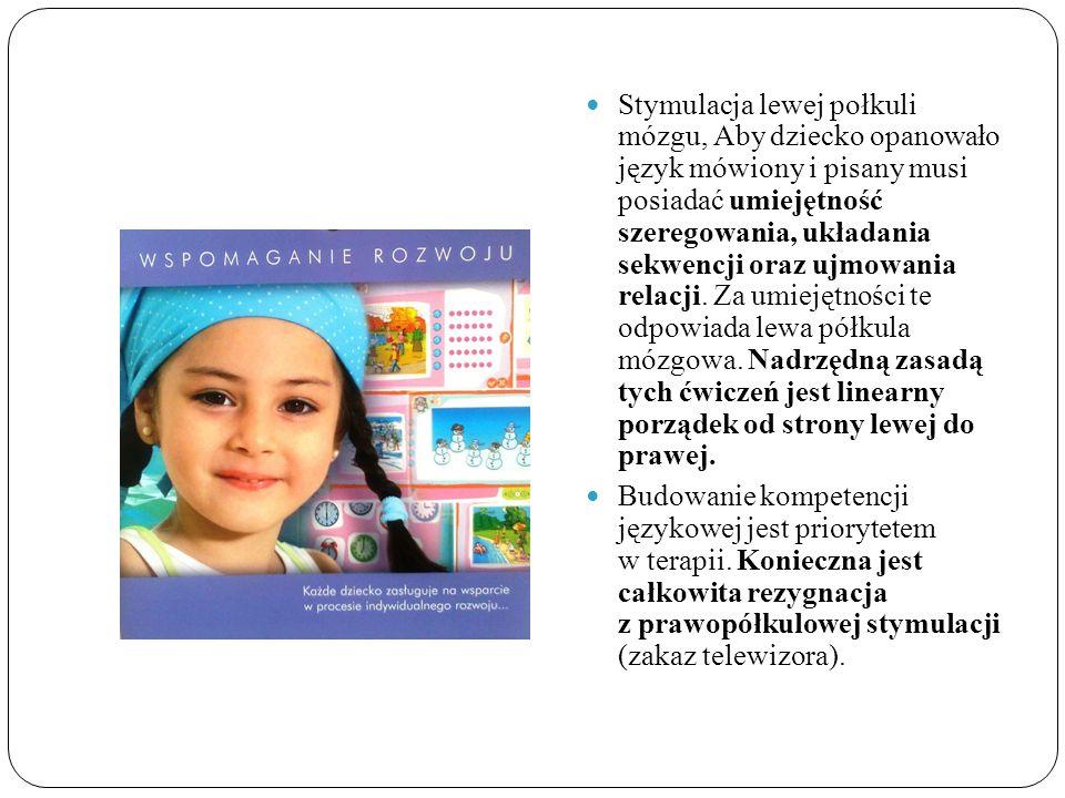 Stymulacja lewej połkuli mózgu, Aby dziecko opanowało język mówiony i pisany musi posiadać umiejętność szeregowania, układania sekwencji oraz ujmowania relacji. Za umiejętności te odpowiada lewa półkula mózgowa. Nadrzędną zasadą tych ćwiczeń jest linearny porządek od strony lewej do prawej.