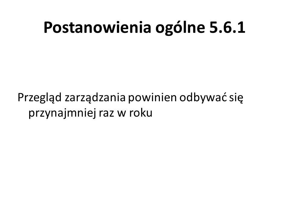 Postanowienia ogólne 5.6.1 Przegląd zarządzania powinien odbywać się przynajmniej raz w roku