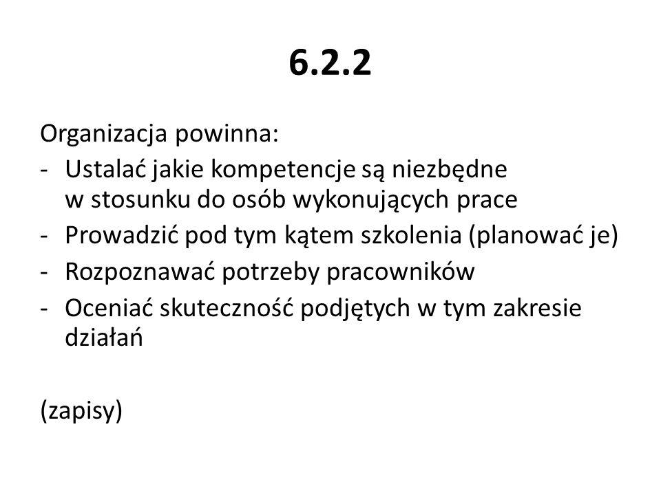 6.2.2 Organizacja powinna: Ustalać jakie kompetencje są niezbędne w stosunku do osób wykonujących prace.