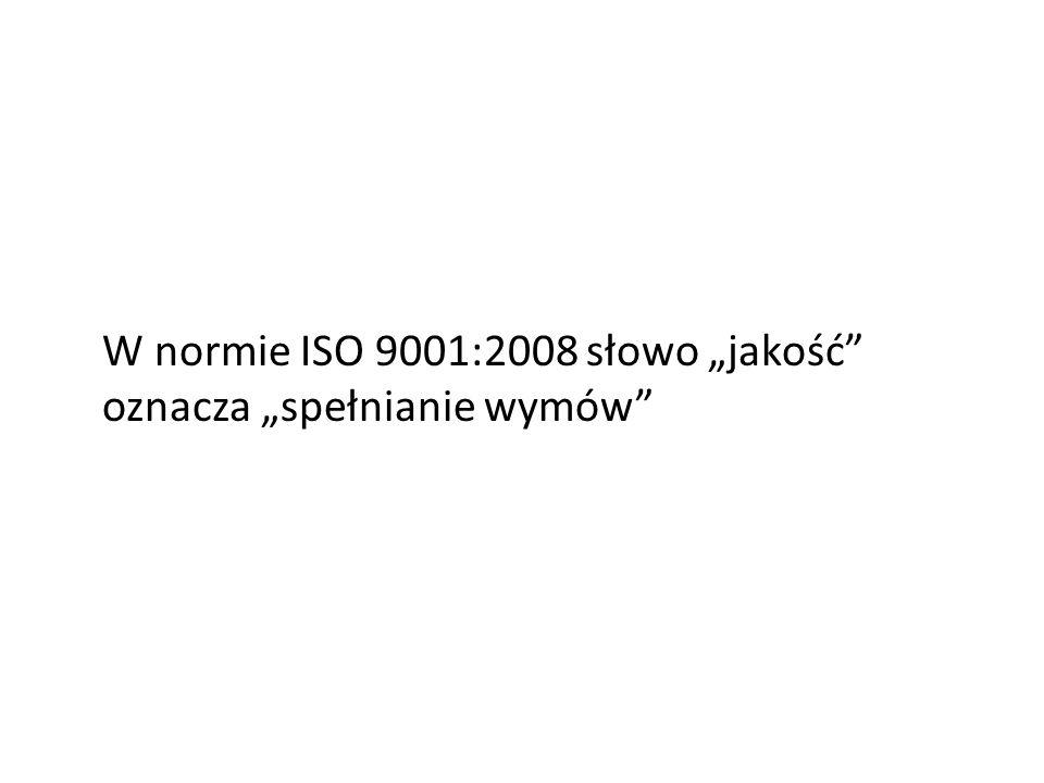 """W normie ISO 9001:2008 słowo """"jakość oznacza """"spełnianie wymów"""