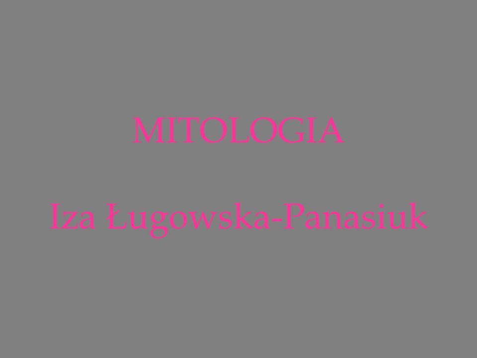 MITOLOGIA Iza Ługowska-Panasiuk