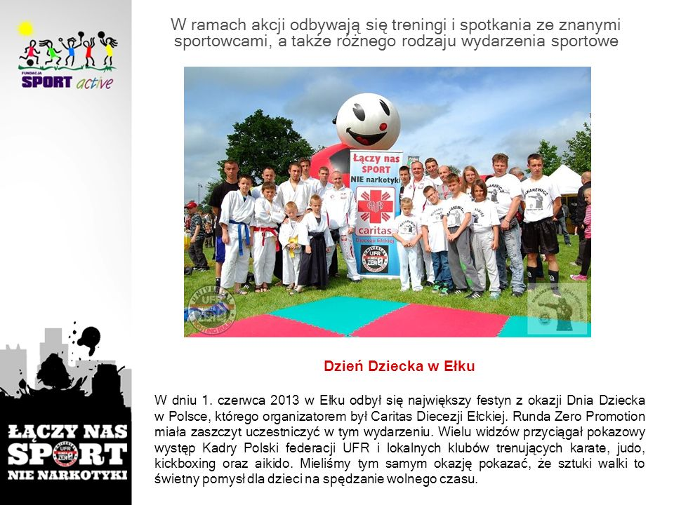 W ramach akcji odbywają się treningi i spotkania ze znanymi sportowcami, a także różnego rodzaju wydarzenia sportowe