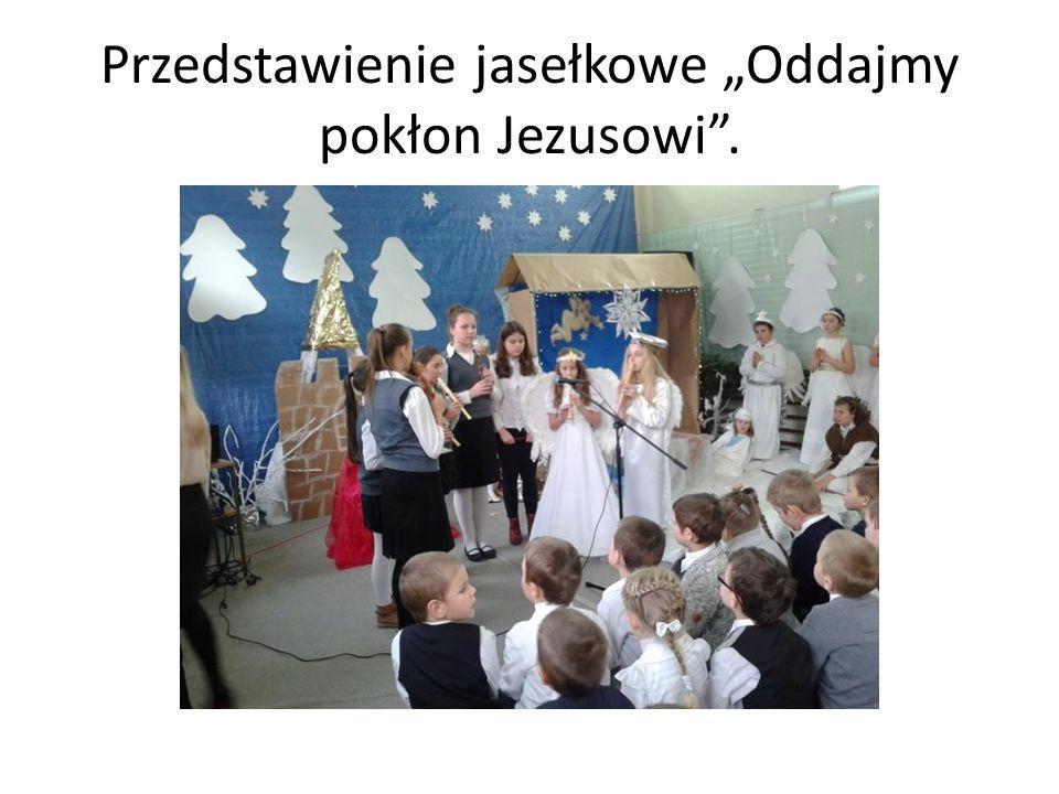 """Przedstawienie jasełkowe """"Oddajmy pokłon Jezusowi ."""