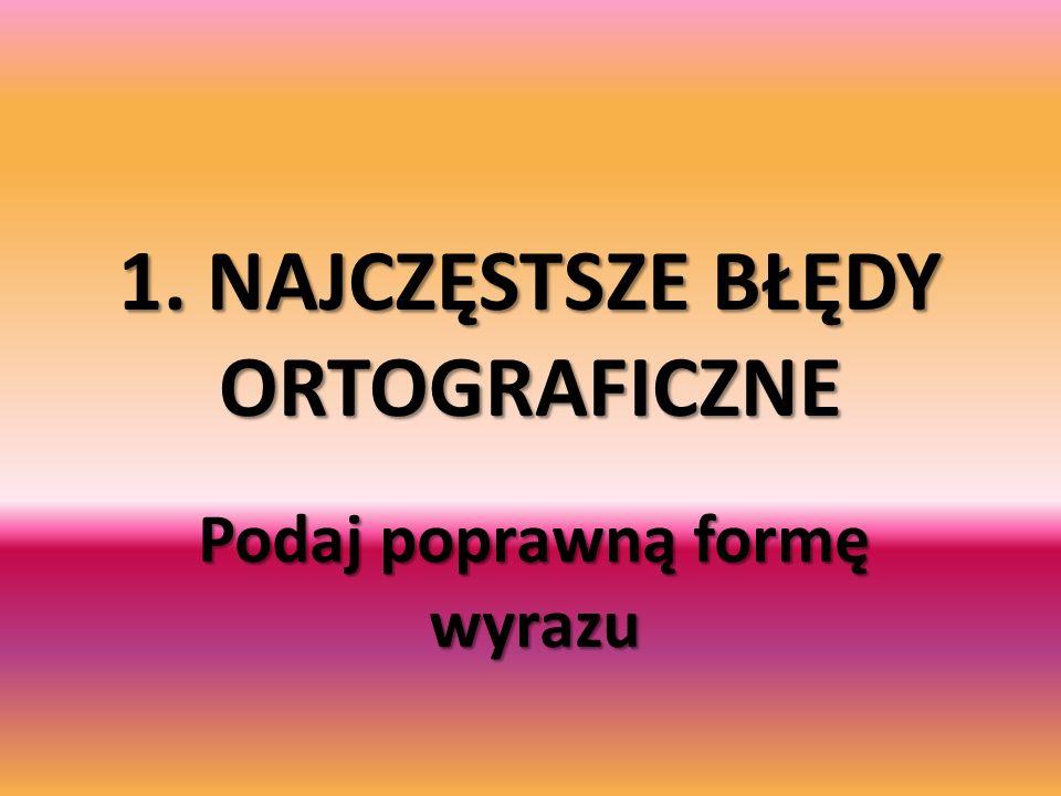 1. NAJCZĘSTSZE BŁĘDY ORTOGRAFICZNE