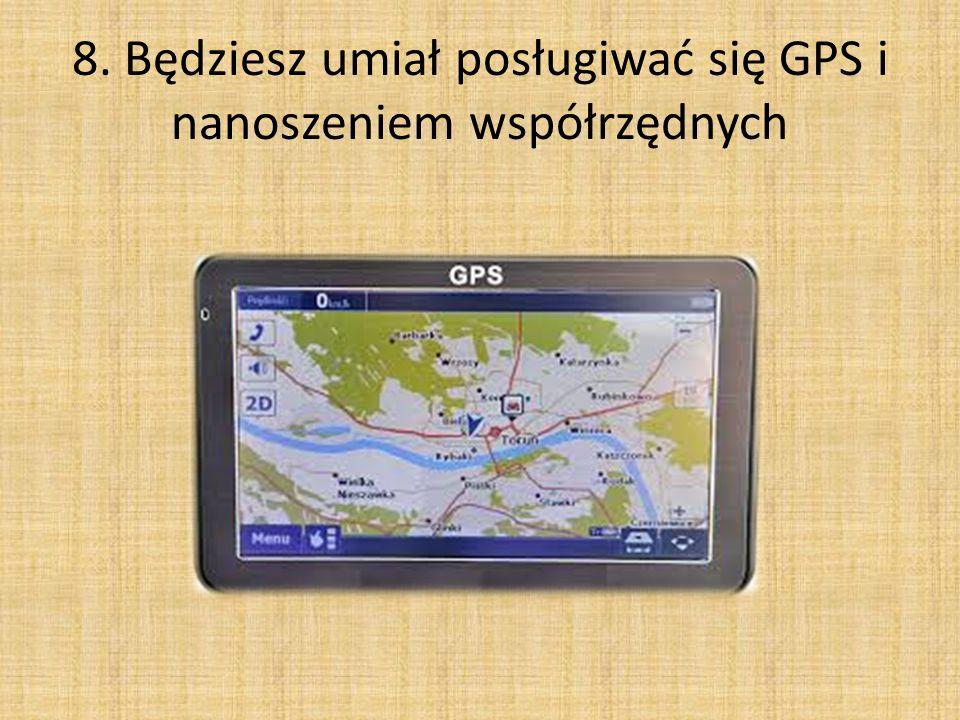 8. Będziesz umiał posługiwać się GPS i nanoszeniem współrzędnych