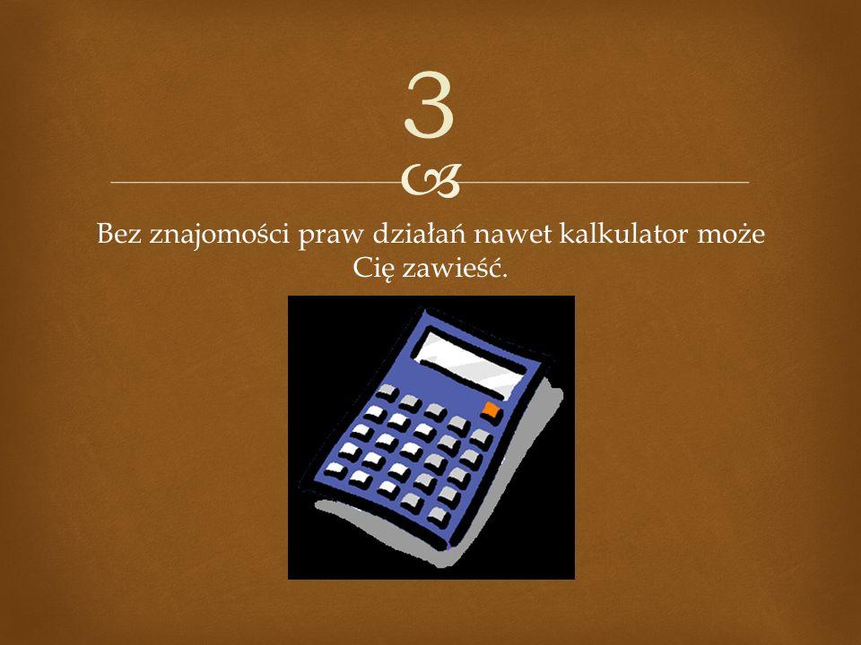 Bez znajomości praw działań nawet kalkulator może Cię zawieść.
