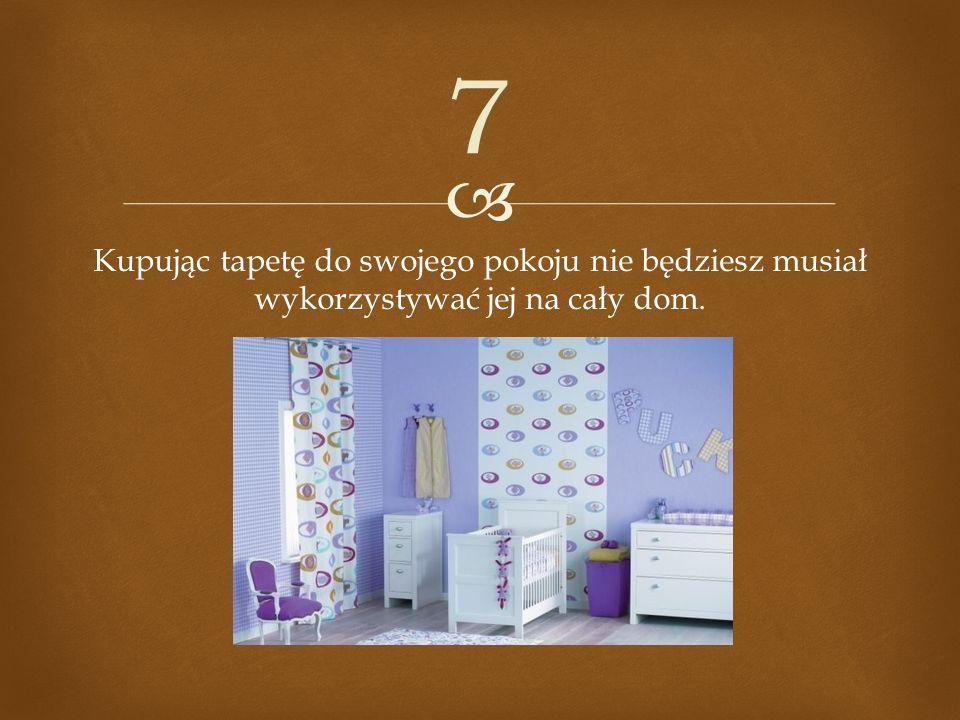 7 Kupując tapetę do swojego pokoju nie będziesz musiał wykorzystywać jej na cały dom.