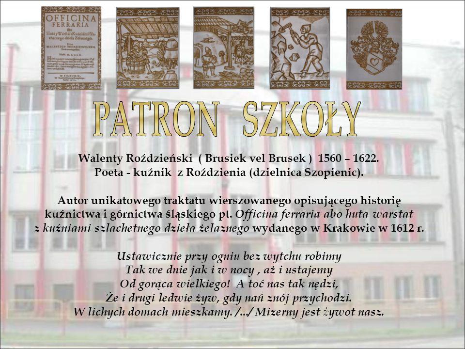 PATRON SZKOŁY Walenty Roździeński ( Brusiek vel Brusek ) 1560 – 1622.