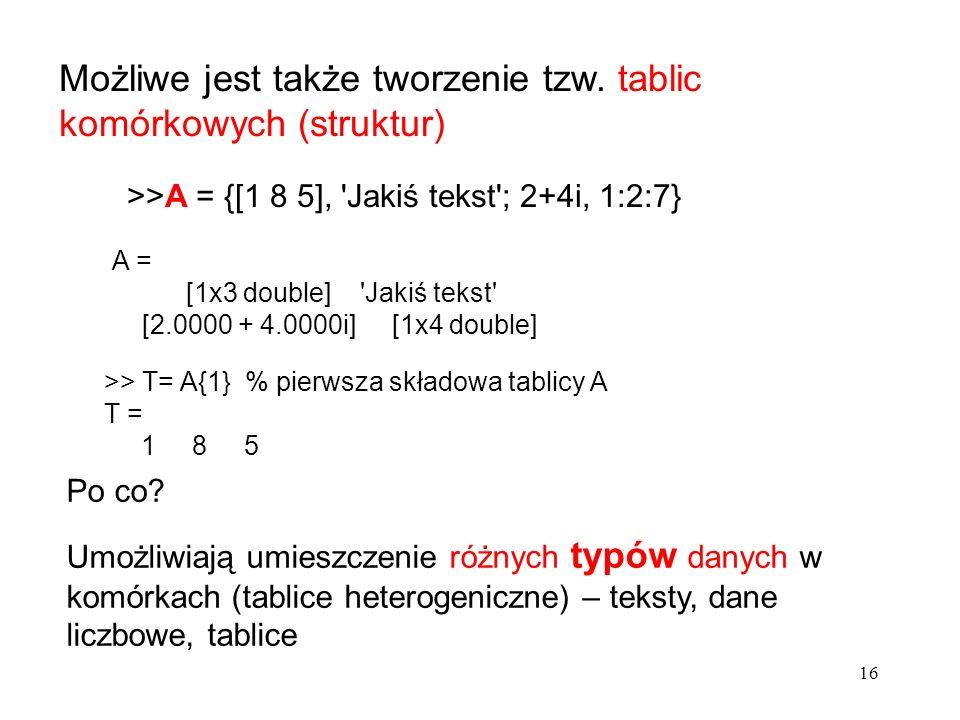 Możliwe jest także tworzenie tzw. tablic komórkowych (struktur)