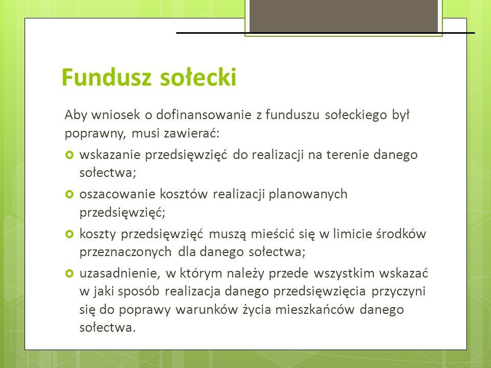 Fundusz sołecki Aby wniosek o dofinansowanie z funduszu sołeckiego był poprawny, musi zawierać: