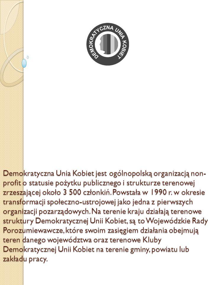 Demokratyczna Unia Kobiet jest ogólnopolską organizacją non-profit o statusie pożytku publicznego i strukturze terenowej zrzeszającej około 3 500 członkiń.