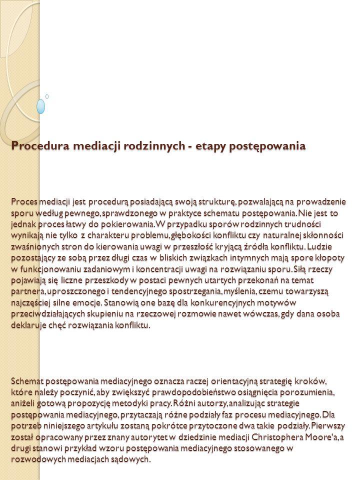 Procedura mediacji rodzinnych - etapy postępowania Proces mediacji jest procedurą posiadającą swoją strukturę, pozwalającą na prowadzenie sporu według pewnego, sprawdzonego w praktyce schematu postępowania.