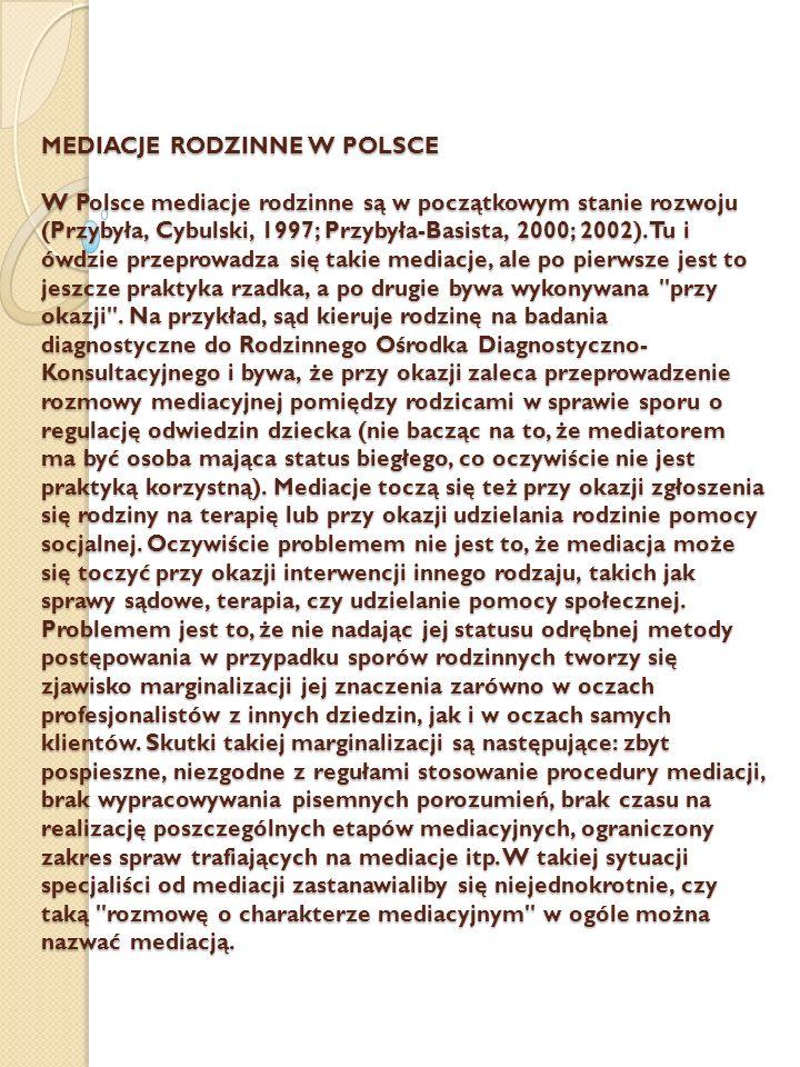 MEDIACJE RODZINNE W POLSCE W Polsce mediacje rodzinne są w początkowym stanie rozwoju (Przybyła, Cybulski, 1997; Przybyła-Basista, 2000; 2002).