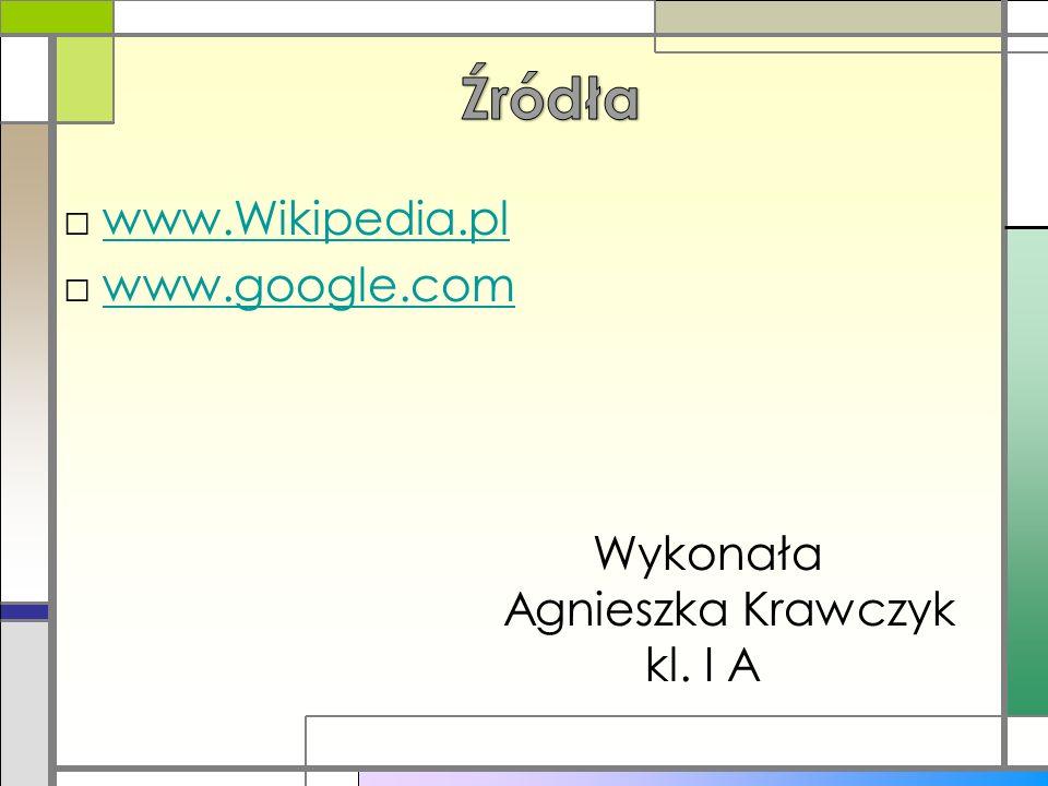 Źródła www.Wikipedia.pl www.google.com
