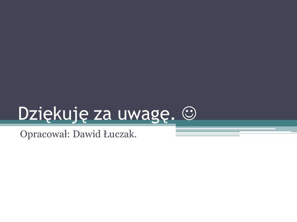Opracował: Dawid Łuczak.