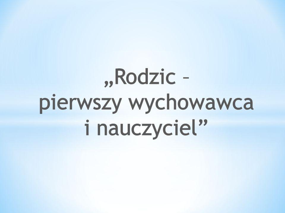 """""""Rodzic – pierwszy wychowawca i nauczyciel"""