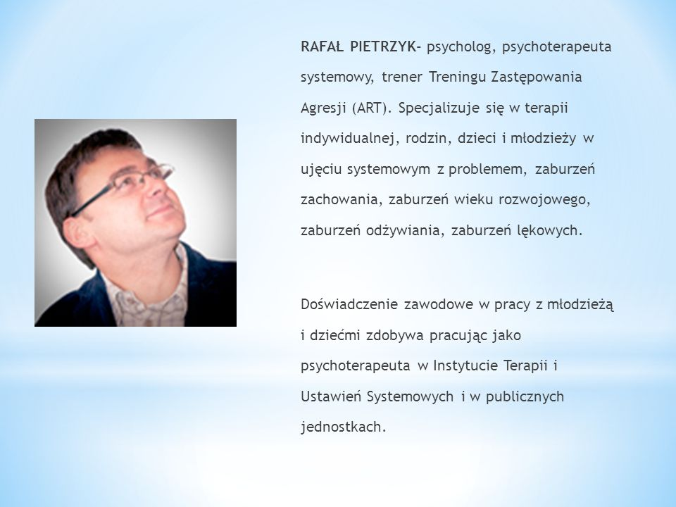RAFAŁ PIETRZYK- psycholog, psychoterapeuta systemowy, trener Treningu Zastępowania Agresji (ART).